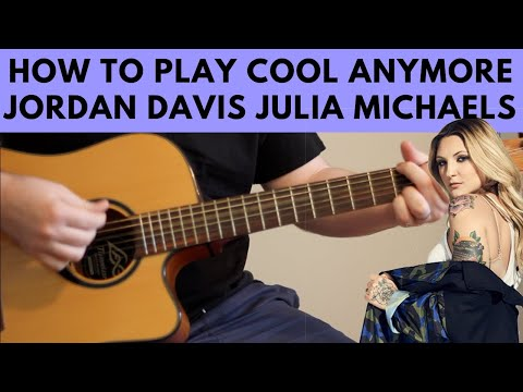 How To Play Cool Anymore – Jordan Davis Ft. Julia Michaels Guitar Tutorial W/ Chords