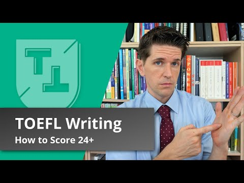 How To Score 24+ On The TOEFL Writing