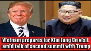 Vietnam prepares for Kim Jong Un visit amid talk of second summit with Trump