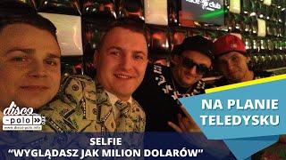 Na planie: Selfie - Wyglądasz jak milion dolarów (Disco-Polo.info)