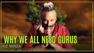 Psychic Riz Mirza on Why we all need Gurus.