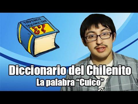 "Diccionario del Chilenito - La palabra ""cuico"""
