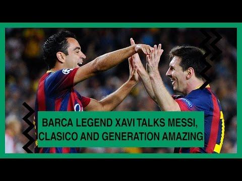 Barcelona legend Xavi talks Messi, Clasico and Generation Amazing