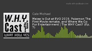 Melee Is Out at EVO 2019, Pokemon The First Movie remake, and Where We Go For Entertainment