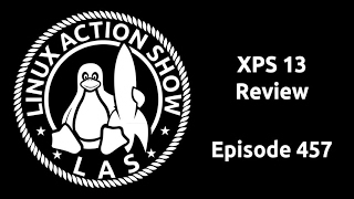 XPS 13 Review | Linux Action Show 457