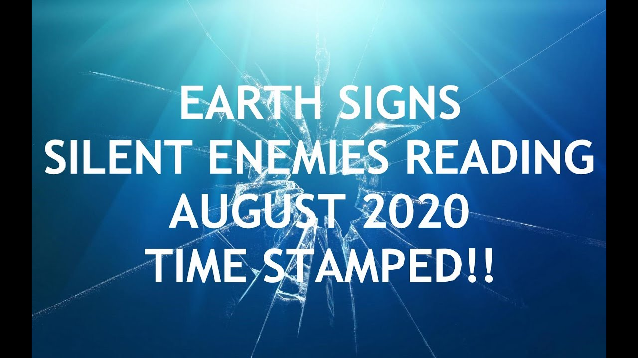 EARTH SIGNS🌍 SILENT ENEMIES READING AUGUST 2020!!🕒TIME STAMPED