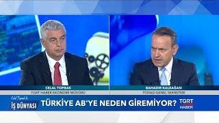 Türkiye AB'ye Neden Giremiyor? - Celal Toprak ile İş Dünyası - 30 Nisan 2019