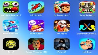 Zombie Tsunami,Hill Climb,Subway Surf,Temple Run,Buddy,Tank Stars,Mr Meat,Scary Teacher,Ink Inc,