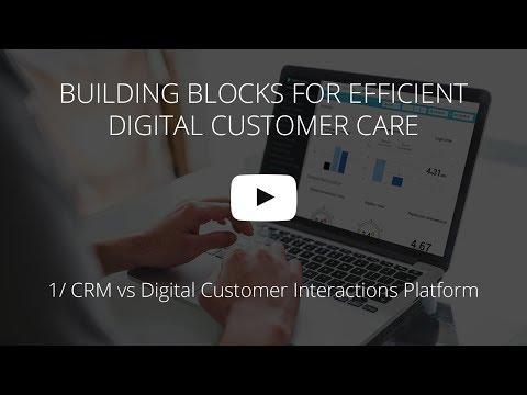 Building blocks for efficient digital customer care: CRM vs Digital Customer Interactions Platform