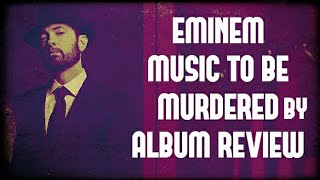 EMINEM MUSIC TO BE MURDERED BY ALBUM REVIEW
