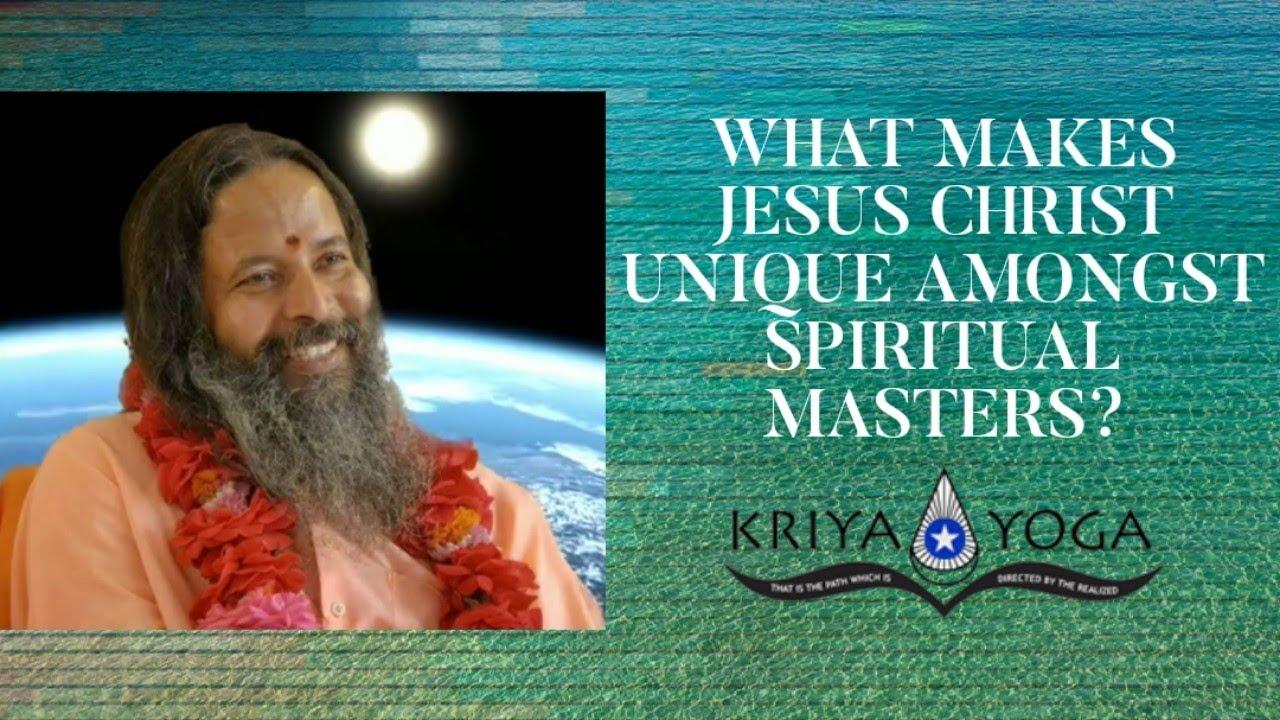 What Makes Jesus Christ Unique Amongst Spiritual Masters?