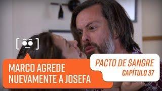 Marco agrede nuevamente a Josefa   Pacto de Sangre   Capítulo 37