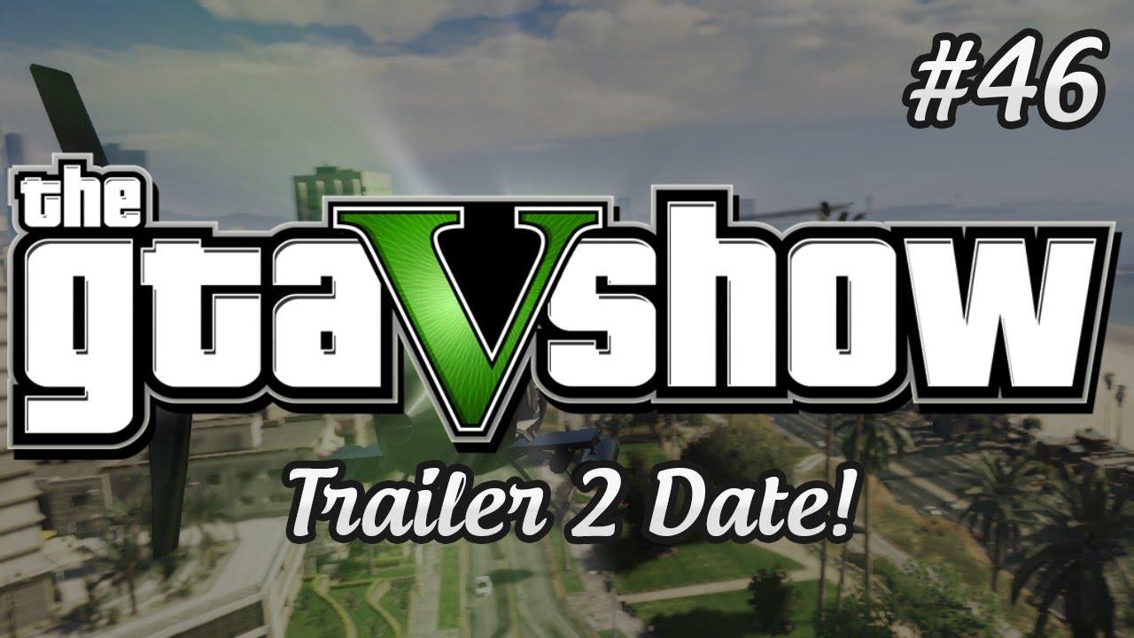 GTA 5 TRAILER 2 RELEASE DATE - The GTA V Show (Episode 46)