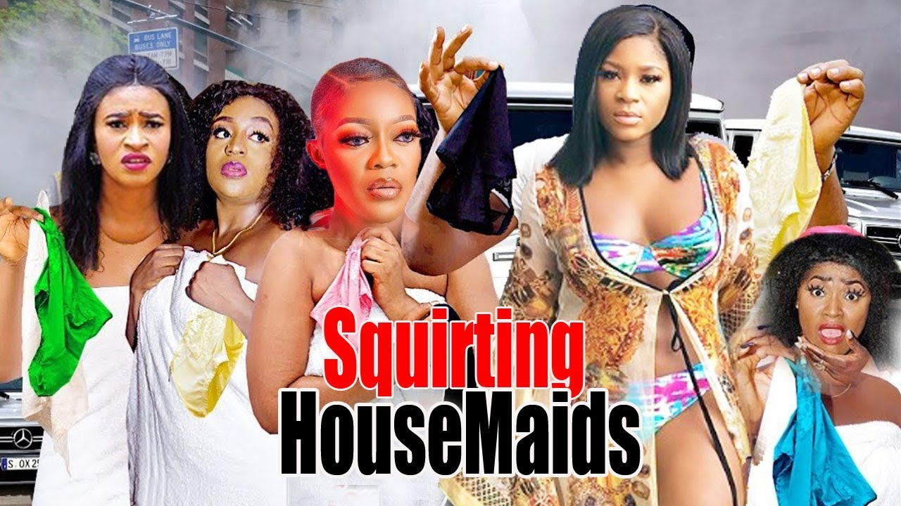 Download THE SQUIRTING HOUSE MAIDS Season 2- [NEW MOVIE] DESTINY ETIKO EVE ESSEN LATEST NIGERIAN MOVIE