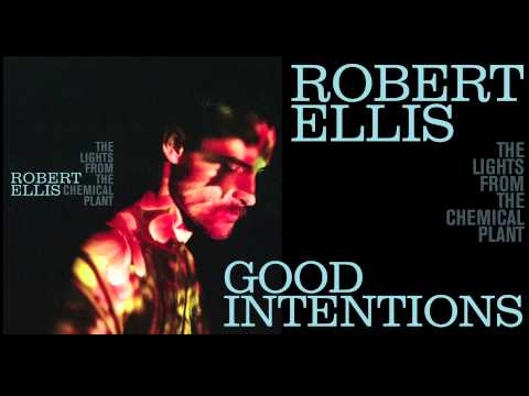 Robert Ellis - Good Intentions - [Audio Stream]