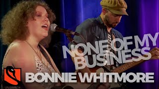 None of My  Business   Bonnie Whitmore
