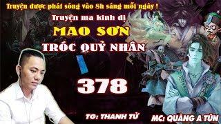 Mao Sơn Tróc Quỷ Nhân [ Tập 378 ] Đập Phá Tượng Thần Linh Bà Bà - Truyện ma pháp sư- Quàng A Tũn