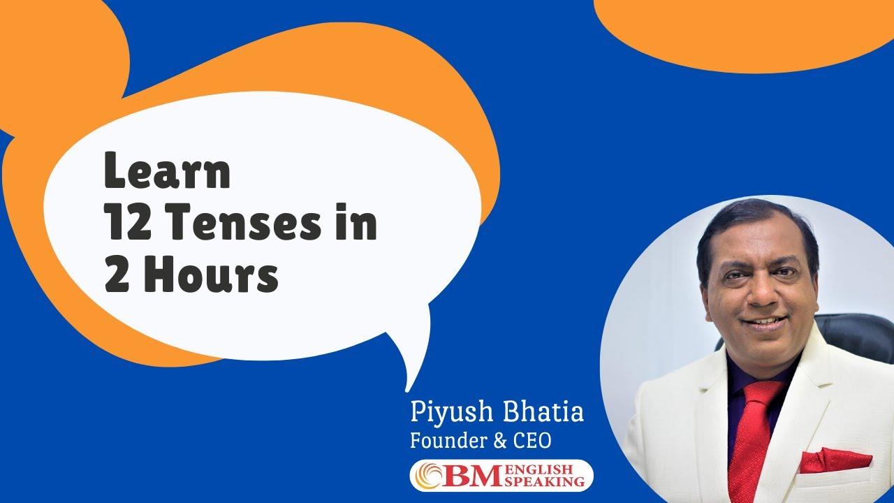 Learn 12 Tenses in 2 Hours - Free Webinar by Piyush Bhatia, BM English Speaking Institute