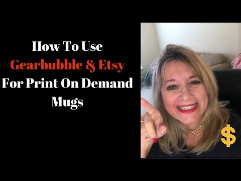 *How To Use Gearbubble & Etsy For Print On Demand Mugs & Stuff?