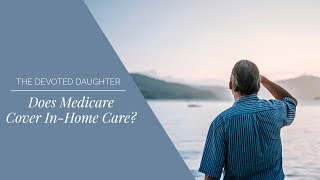 Does Medicare Pay for In-Home Care?