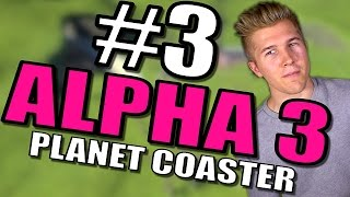 Planet Coaster Gameplay [Alpha 3] Part 3 - Planet Coaster [Roller Coaster Park Gameplay]