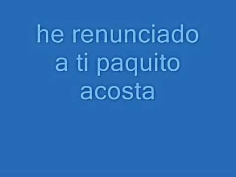 He renunciado a ti - Paquito Acosta