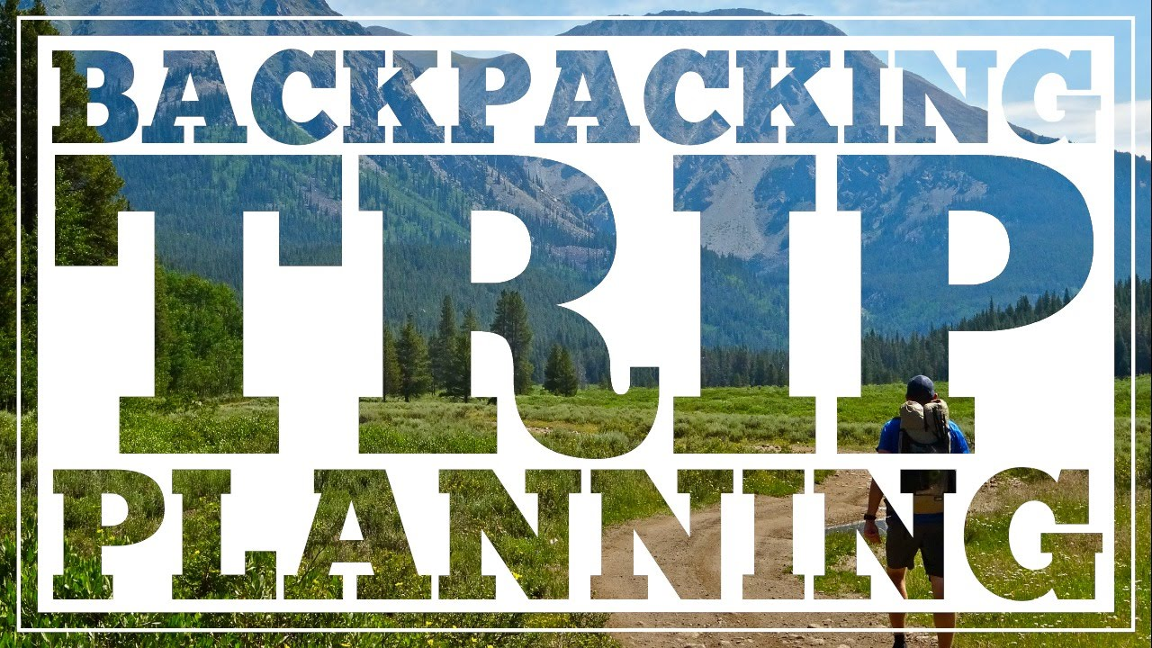 2 Tips For Planning Great Backpacking Adventures - CleverHiker.com