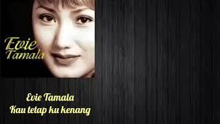 Download lagu Evie Tamala Kau Tetap Ku Kenang MP3