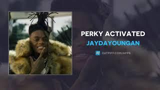 JayDaYoungan - Perky Activated (AUDIO)