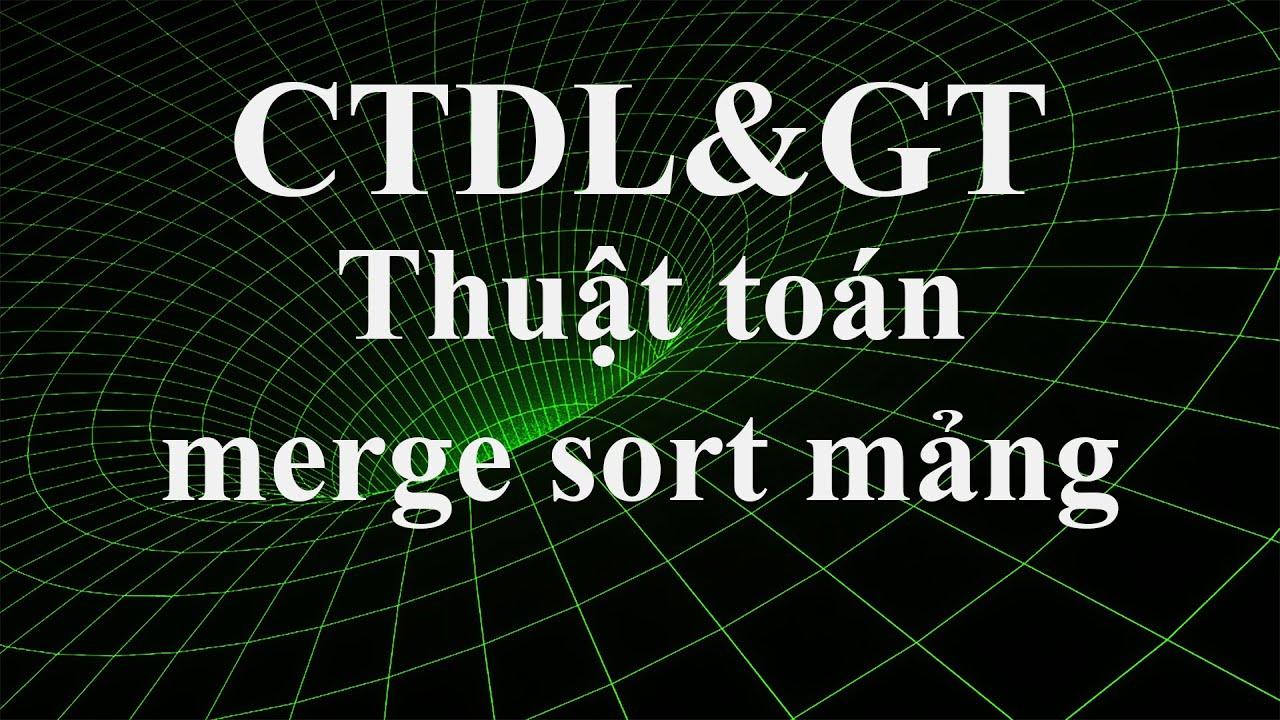 CTDL&GT: Thuật toán merge sort – sắp xếp trộn trên mảng