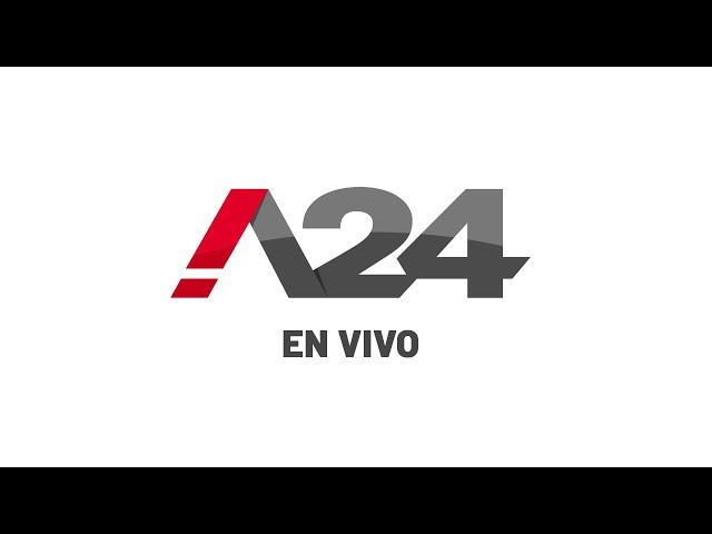 A24 EN VIVO / Toda la actualidad del país y el mundo