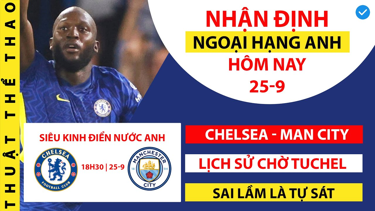 Nhận định bóng đá Ngoại hạng Anh hôm nay 25-9 | Chelsea vs Man City | Trực tiếp trên kênh K+