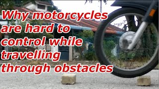 Why motorcycles are hard to control while travelling through obstacles