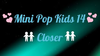Mini Pop Kids 14- Closer (Lyrics)