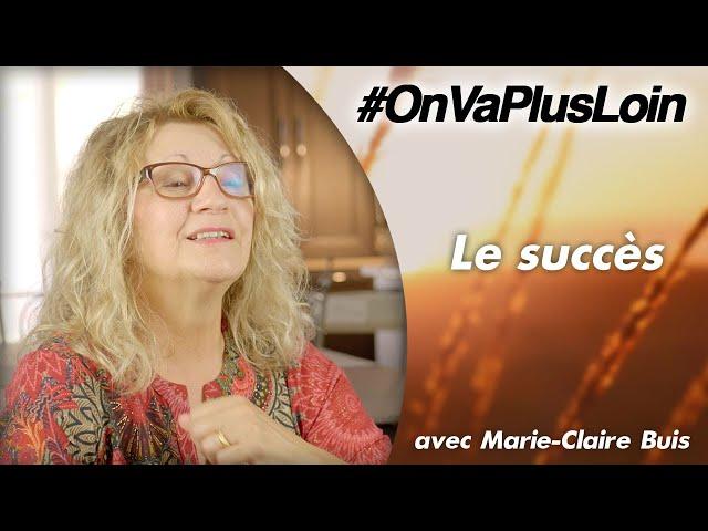 #OnVaPlusLoin avec Marie-Claire Buis // Le succès