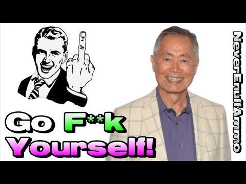 George Takei ..... Go F**k Yourself!