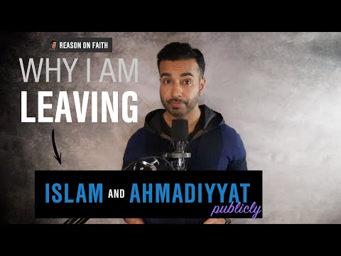 Why I Am Leaving Islam And Ahmadiyyat