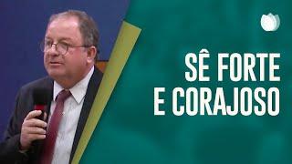 Sê Forte E Corajoso I Rev. Arival Dias Casimiro I IPP TV