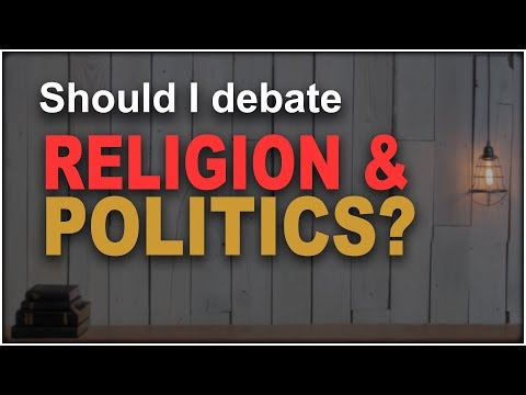 Never debate religion or politics?