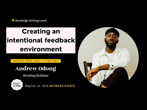 Creating an Intentional Feedback Environment   Andrew Odong   BLIX Network