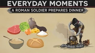 Everyday Moments in History - A Roman Soldier Prepares Dinner