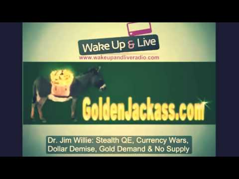 Jim Willie : Stealth QE, Currency Wars, Dollar Demise, Gold Demand but No Supply