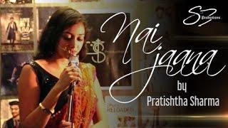 | Nai Jaana | Cover | Prathistha Sharma | Punjabi Folk Song | Neha Bhasin |