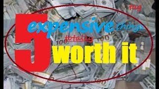 TAG: 5 Expensive Things That Are Worth the MONEY