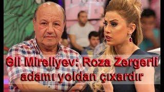 Əli Mirəliyev: Roza Zərgərli adamı yoldan çıxardır