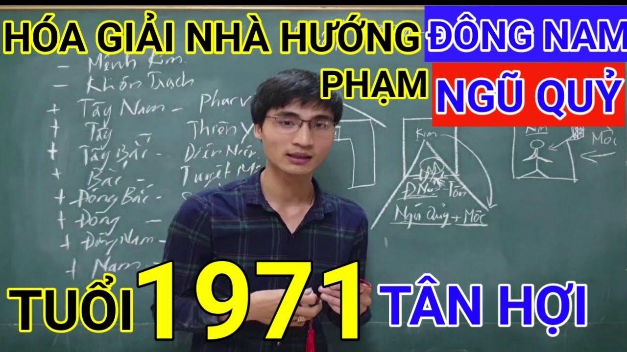 Tuổi Tân Hợi 1971 Nhà Hướng Đông Nam | Hóa Giải Hướng Nhà Phạm Ngũ Quỷ Cho Tuoi Tan Hoi 1971