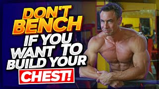 Don't bench if you want to build your chest!
