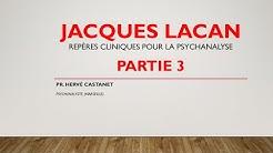 Hervé CASTANET. 'Jacques Lacan' (PARTIE 3) - Repères cliniques pour la psychanalyse.