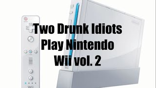 Two Drunk Idiots Play Nintendo Wii vol. 2