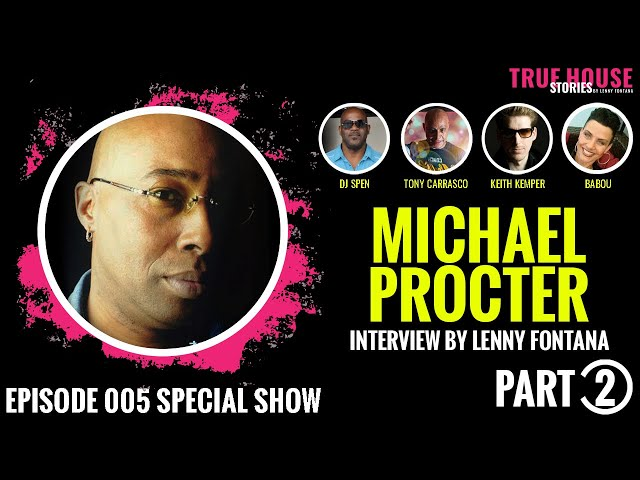 Michael Procter friends interviewed by Lenny Fontana for True House Stories 2021 # 005 (Part 2)